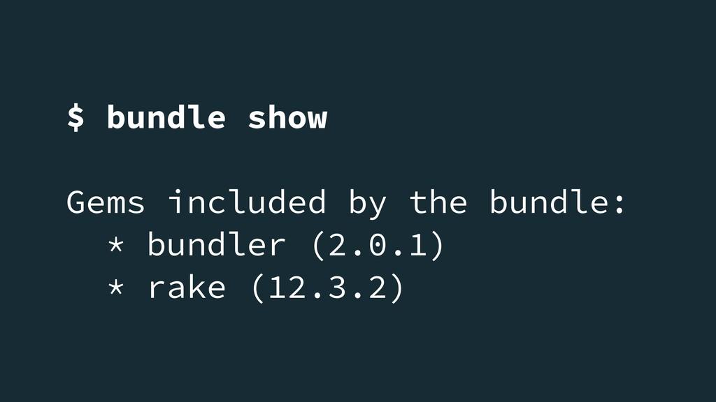 $ bundle show Gems included by the bundle: * bu...