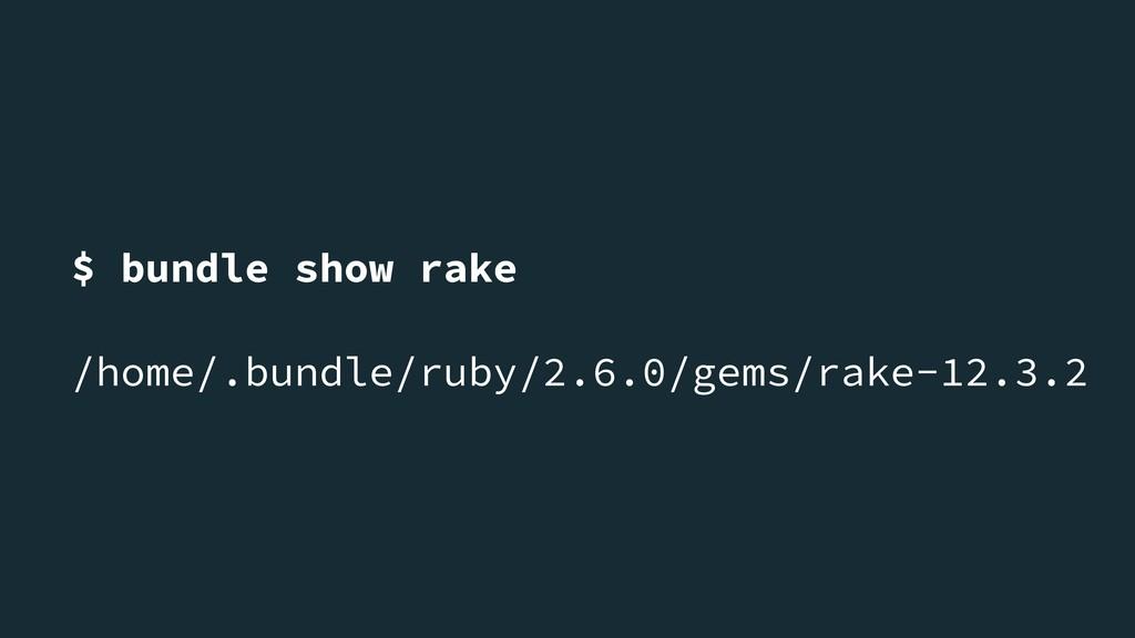 $ bundle show rake /home/.bundle/ruby/2.6.0/gem...