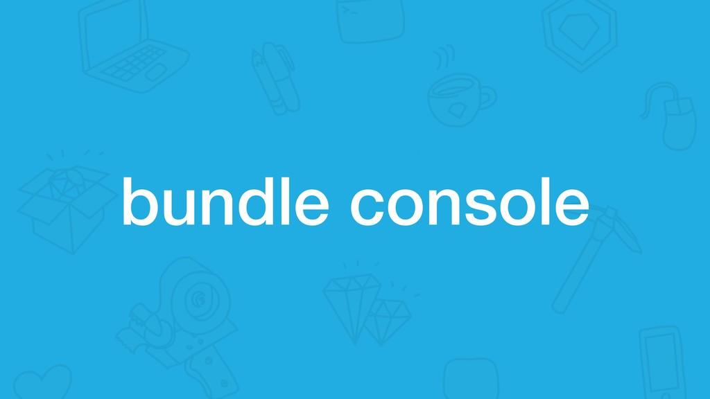 bundle console