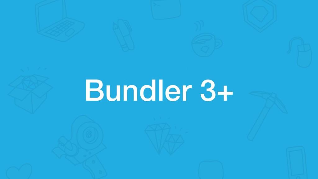 Bundler 3+