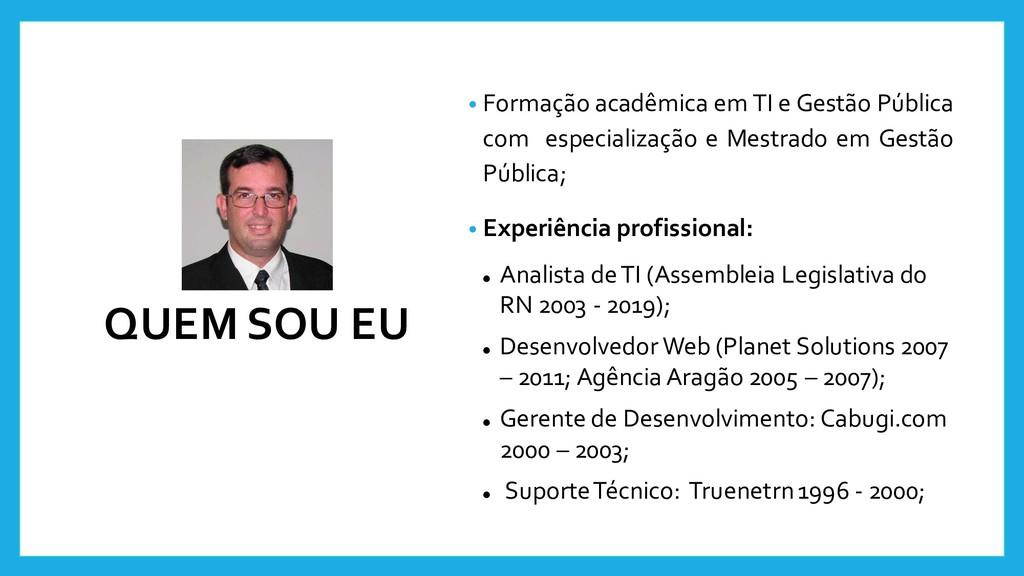 QUEM SOU EU • Formação acadêmica em TI e Gestão...