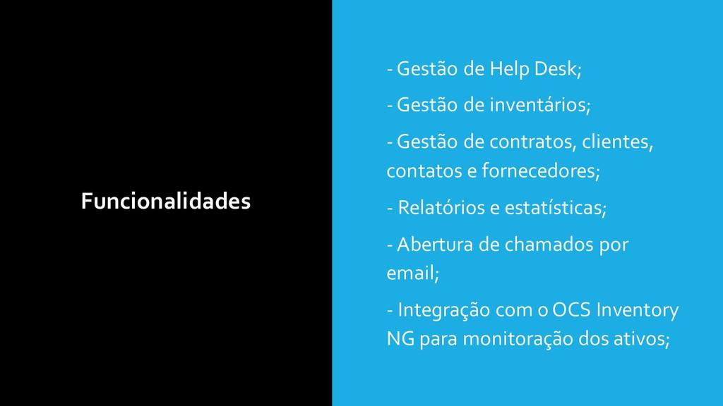 Funcionalidades • - Gestão de Help Desk; • - Ge...