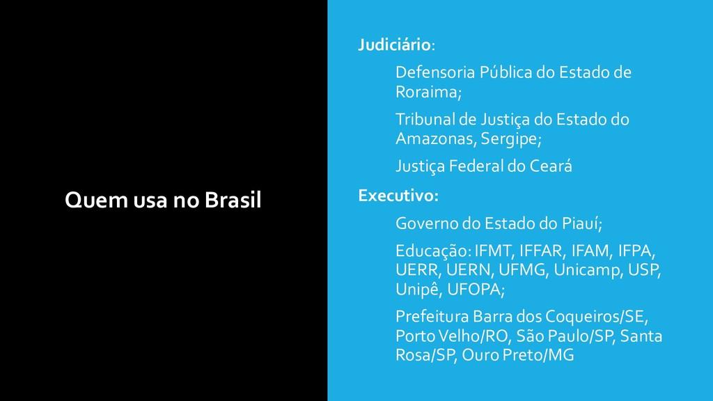 Quem usa no Brasil • Judiciário: • Defensoria P...