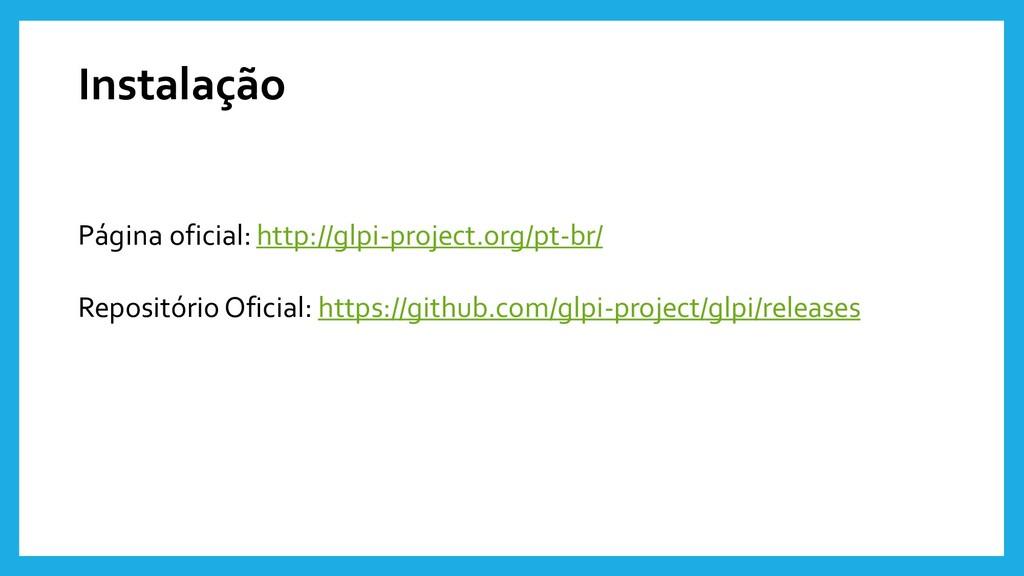 Instalação Página oficial: http://glpi-project....
