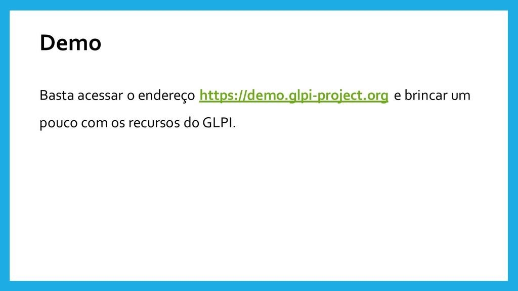 Demo Basta acessar o endereço https://demo.glpi...
