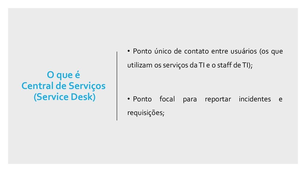 O que é Central de Serviços (Service Desk) • Po...