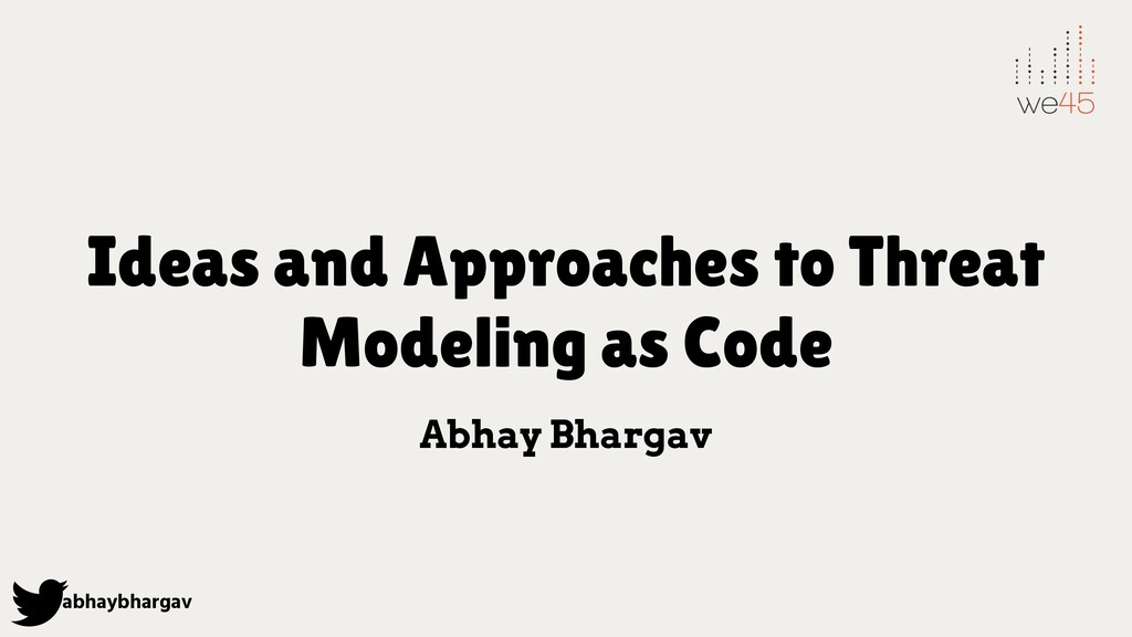 abhaybhargav Ideas and Approaches to Threat Mod...