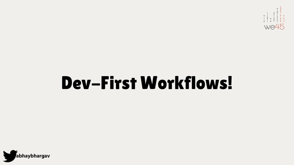 abhaybhargav Dev-First Workflows!