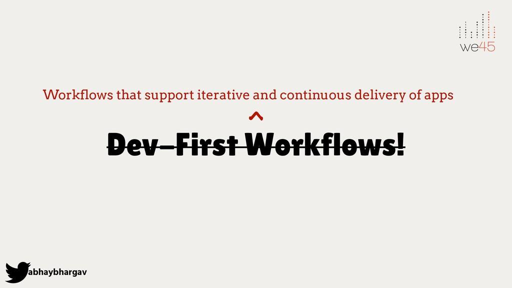 abhaybhargav Dev-First Workflows! Workflows tha...
