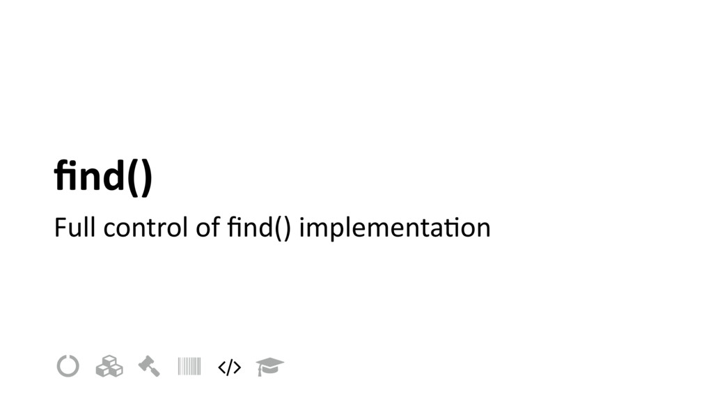 "find() Full control of find() implementaIon ! "" #..."