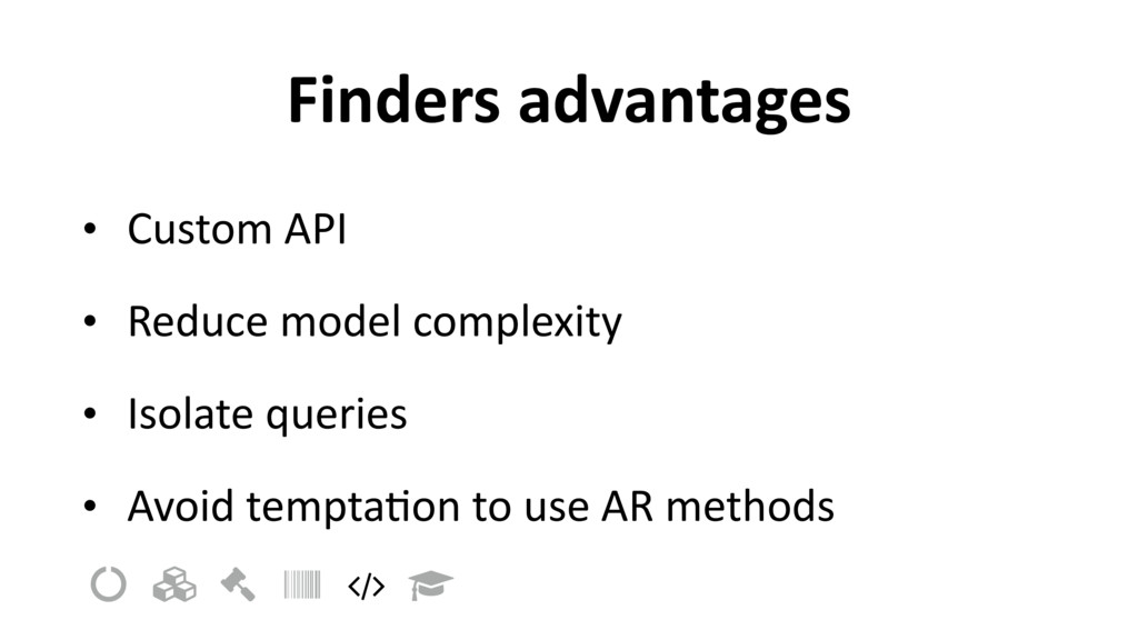 Finders advantages • Custom API • Reduce model ...