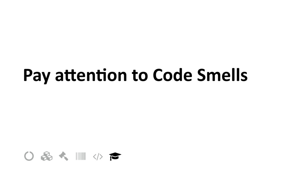 "Pay aUen=on to Code Smells ! "" # $ % &"