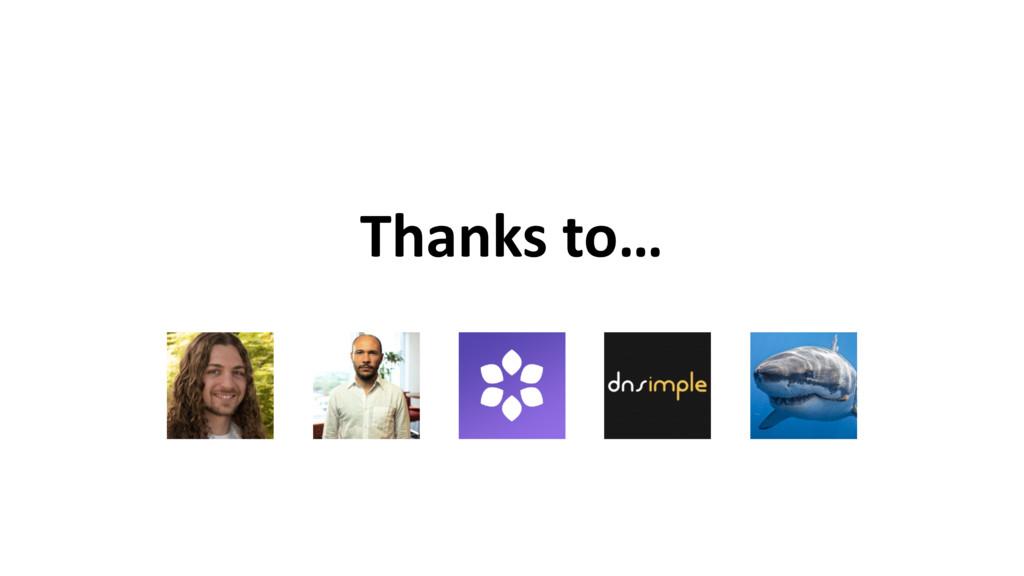 Thanks to…