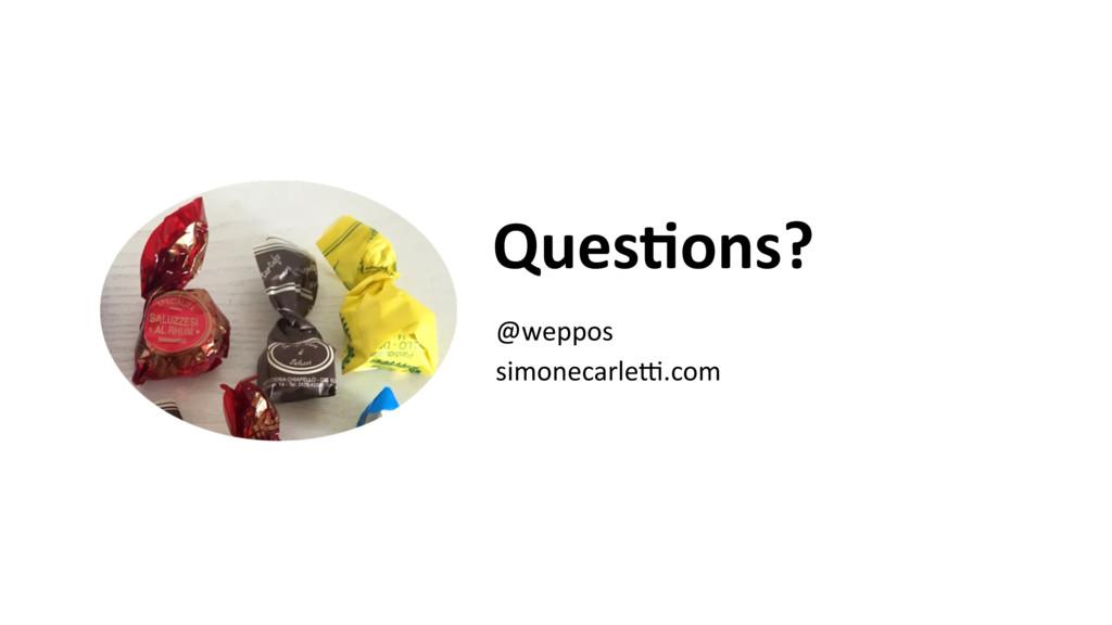 Ques=ons? @weppos simonecarle,.com