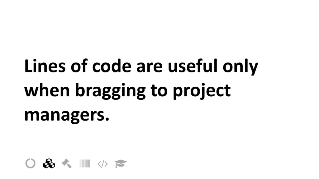 Lines of code are useful only when bragging to ...