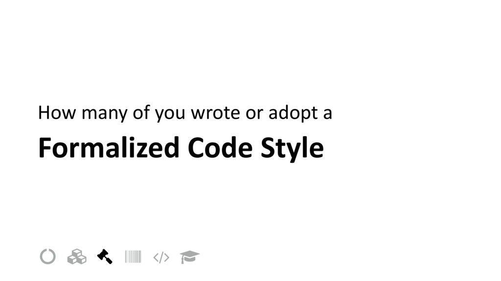 Formalized Code Style How many of you wrote or ...