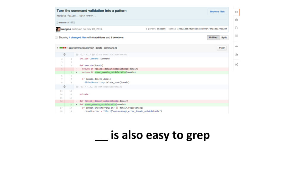 __ is also easy to grep