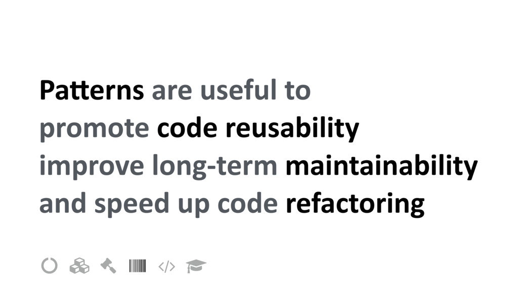 PaUerns are useful to promote code reusability ...