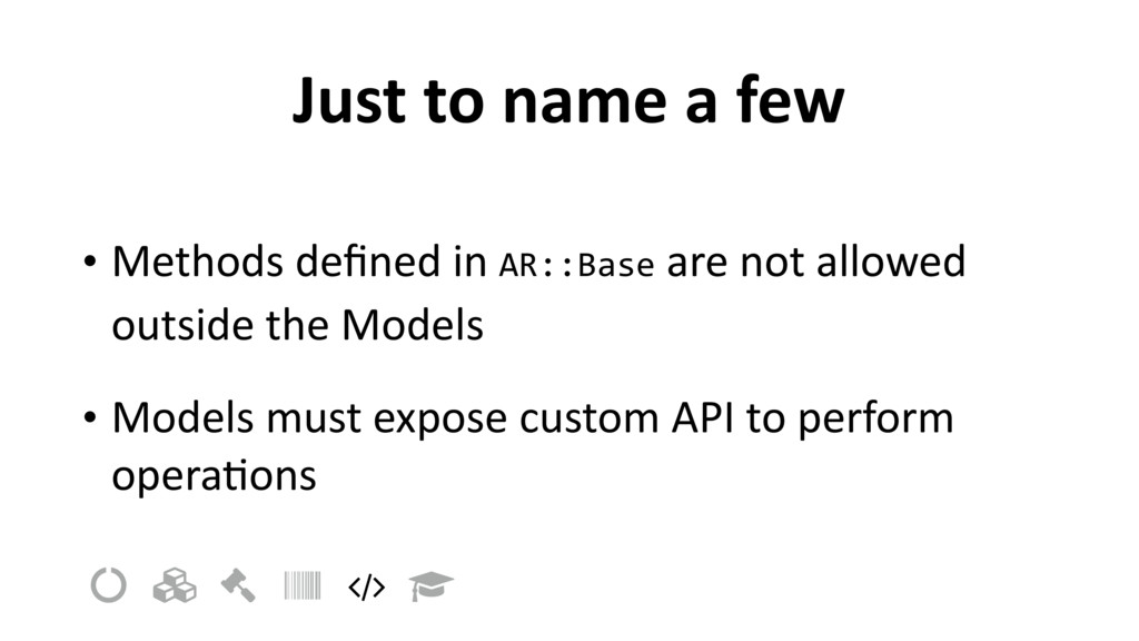 Just to name a few • Methods defined in AR::Base...