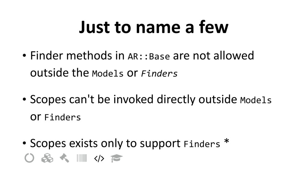 Just to name a few • Finder methods in AR::Base...