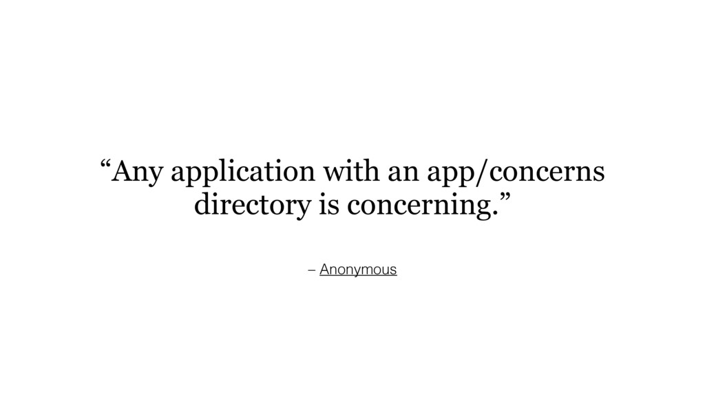 "– Anonymous ""Any application with an app/concer..."