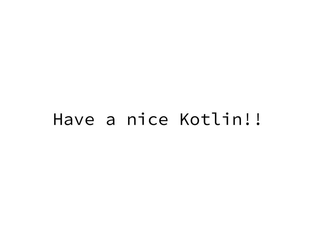 Have a nice Kotlin!!