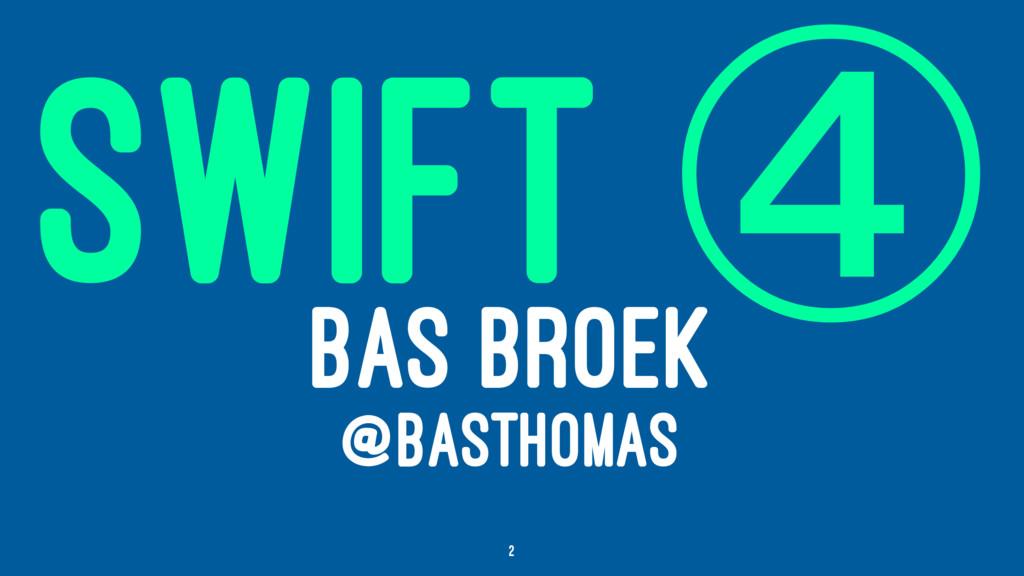 SWIFT ɣ BAS BROEK @BASTHOMAS 2