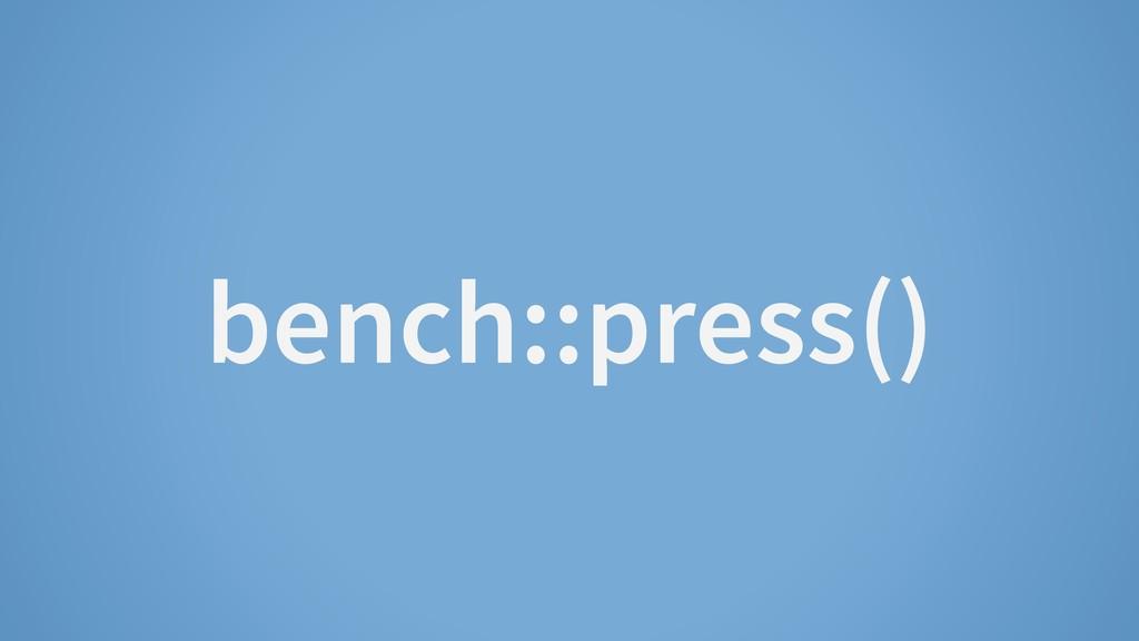bench::press()