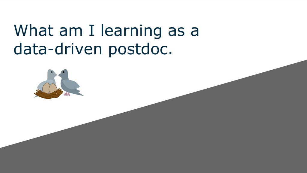 What am I learning as a data-driven postdoc.