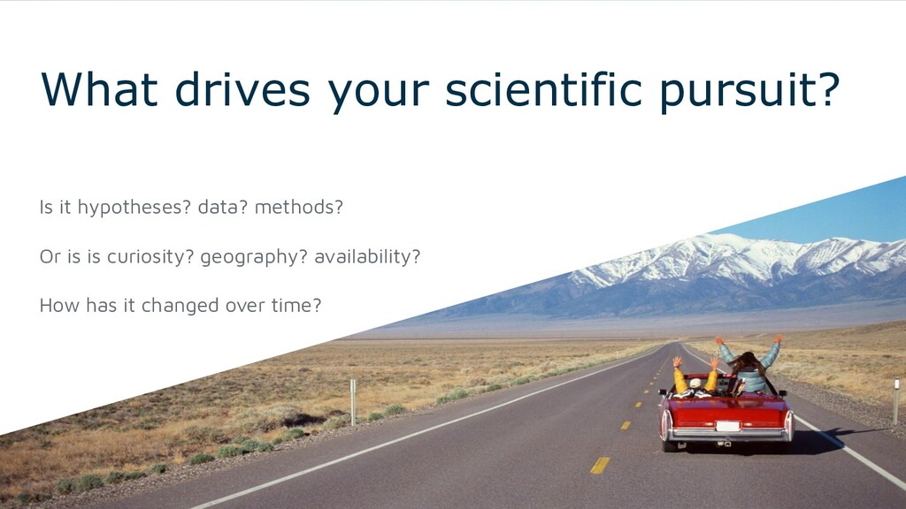 What drives your scientific pursuit? Is it hypo...