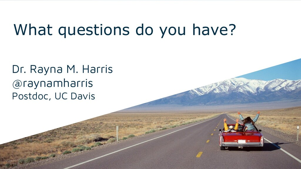 What questions do you have? Dr. Rayna M. Harris...