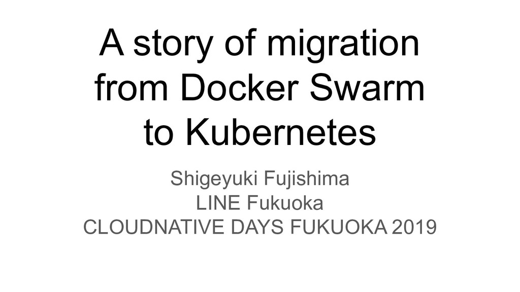 A story of migration from Docker Swarm to Kuber...