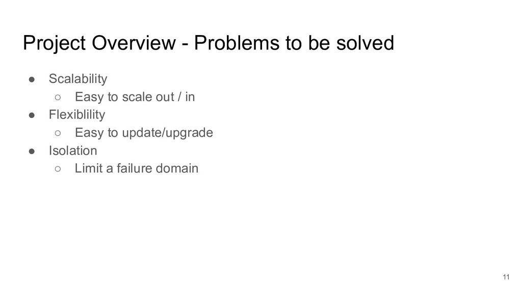 Project Overview - Problems to be solved ● Scal...