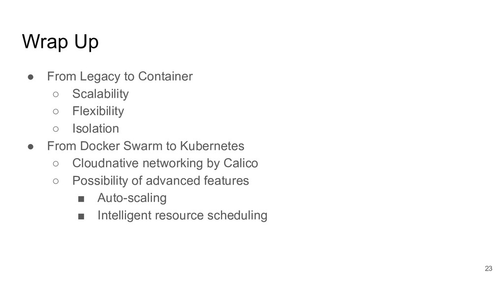 Wrap Up ● From Legacy to Container ○ Scalabilit...