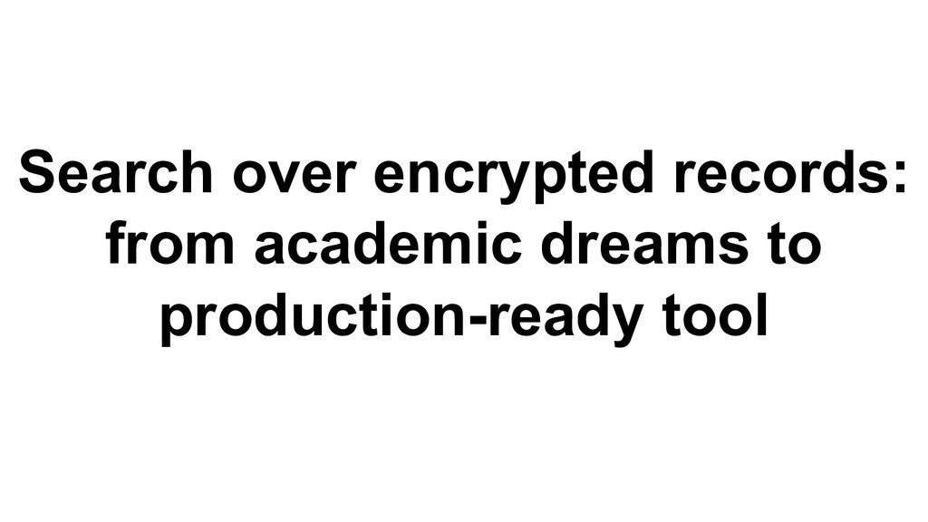 Search over encrypted records: from academic dr...