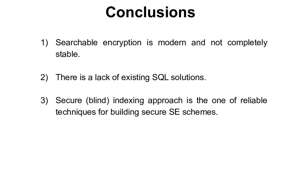 Conclusions 1) Searchable encryption is modern ...