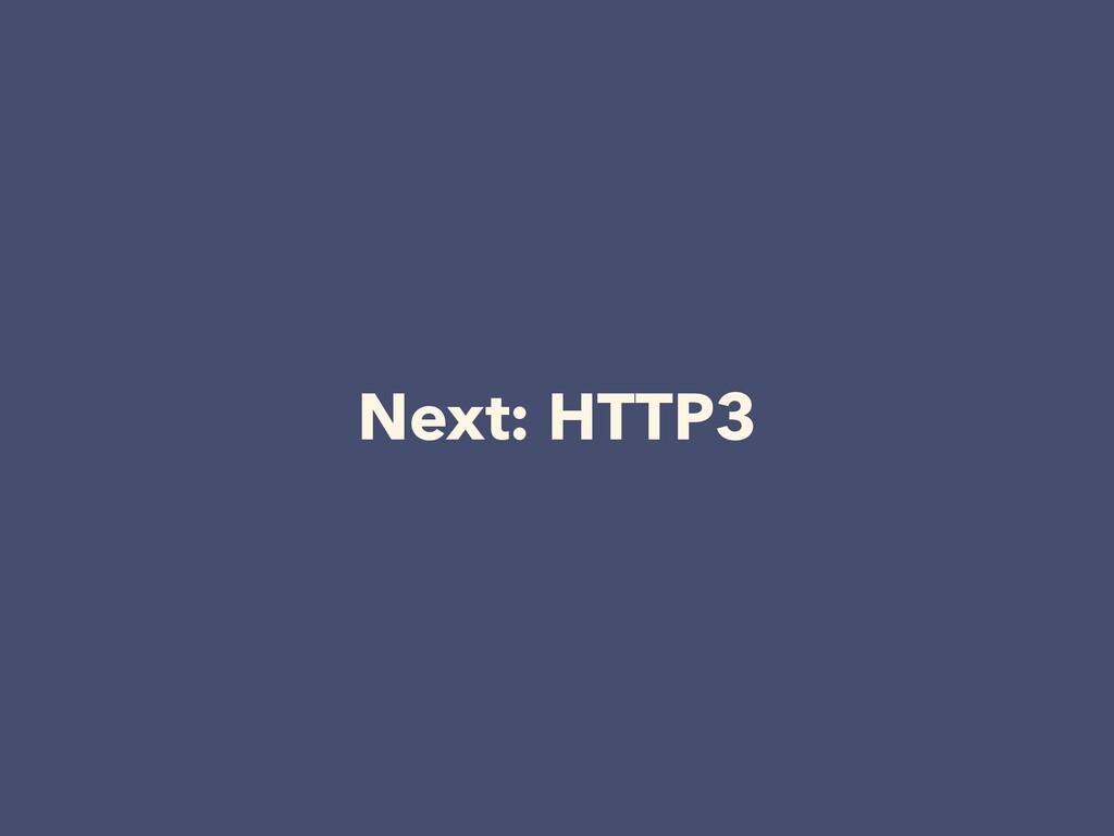 Next: HTTP3