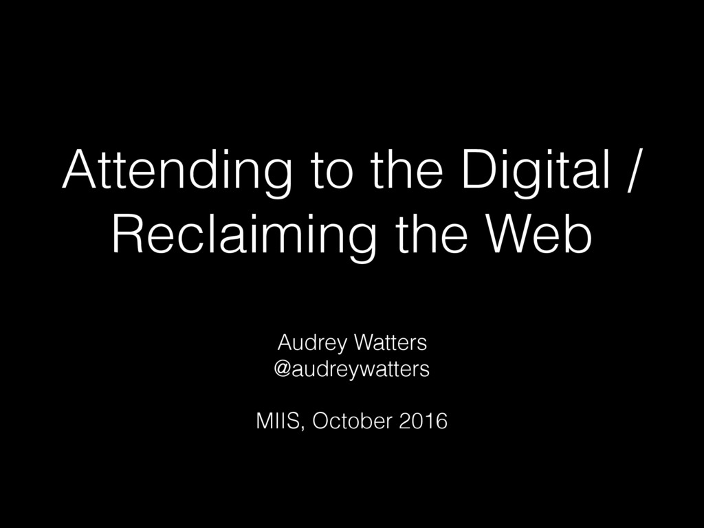 Attending to the Digital / Reclaiming the Web A...