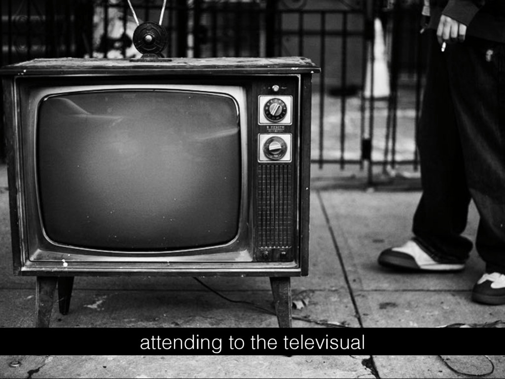 attending to the televisual