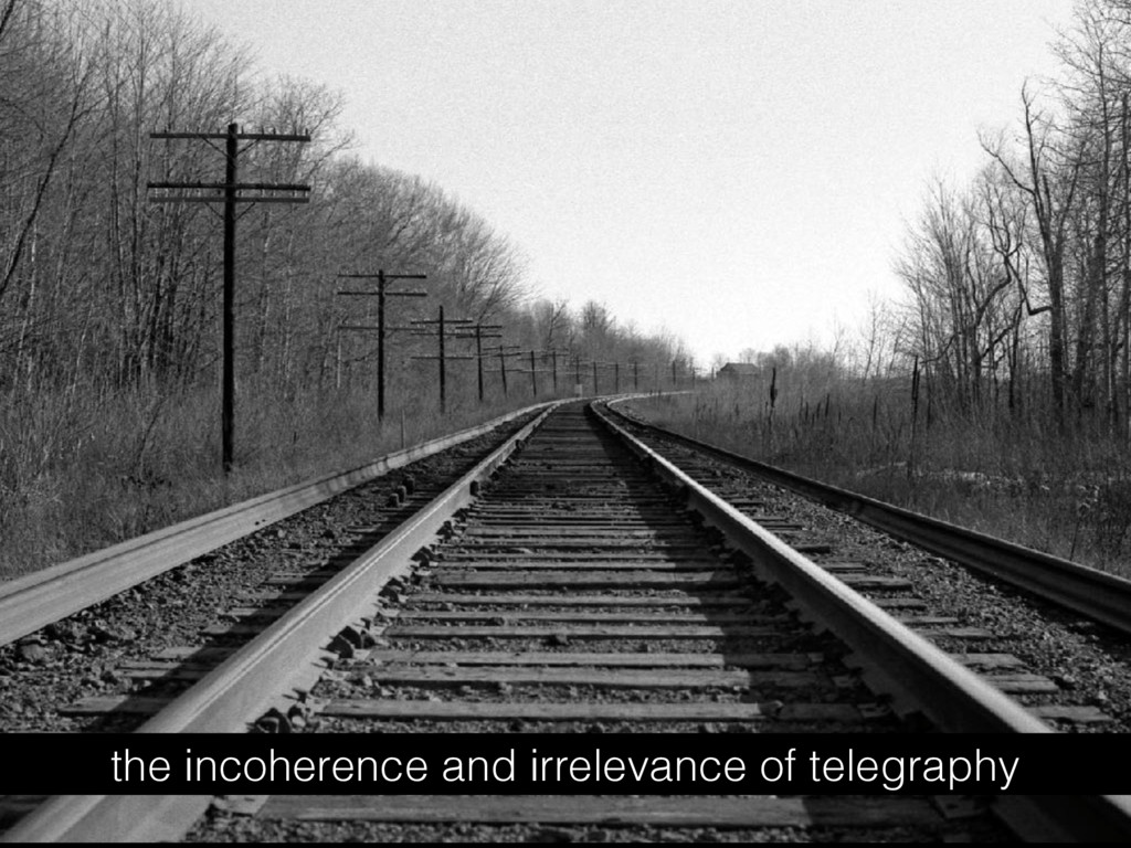 the incoherence and irrelevance of telegraphy