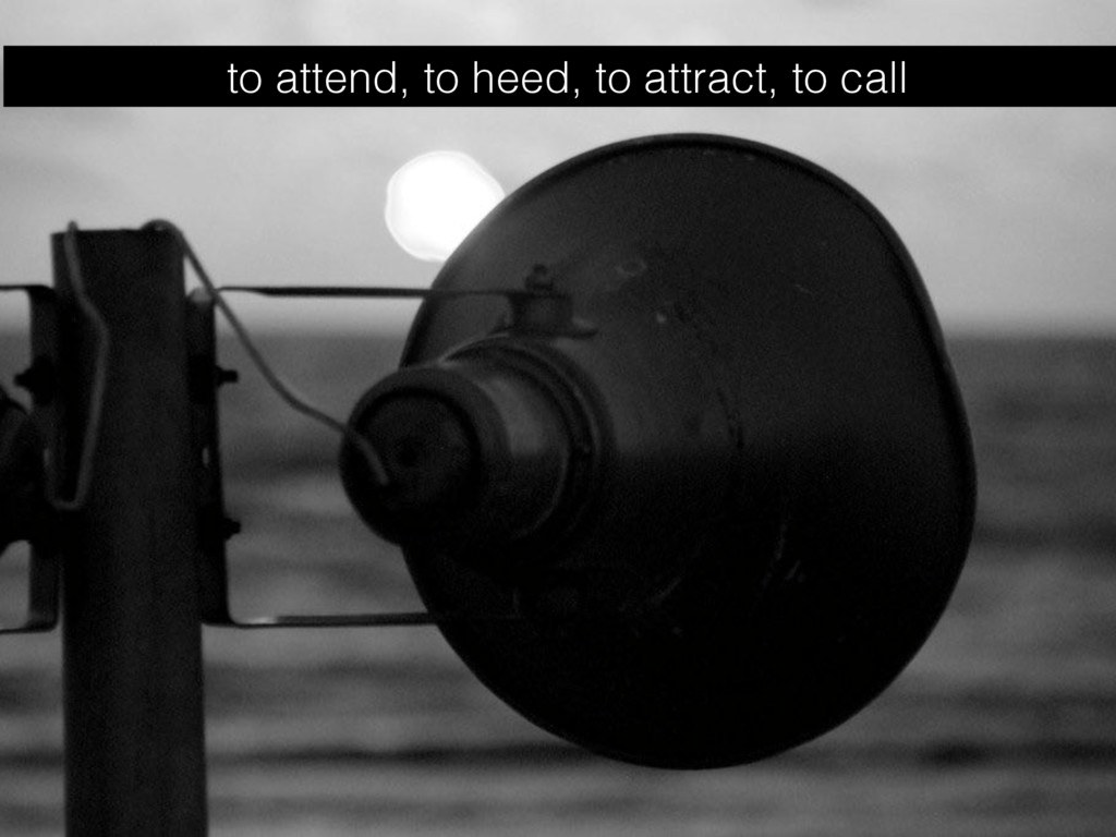 to attend, to heed, to attract, to call