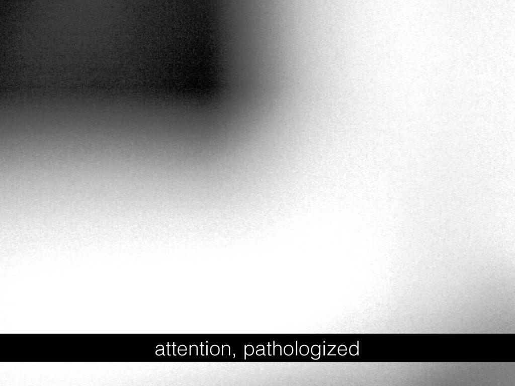 attention, pathologized