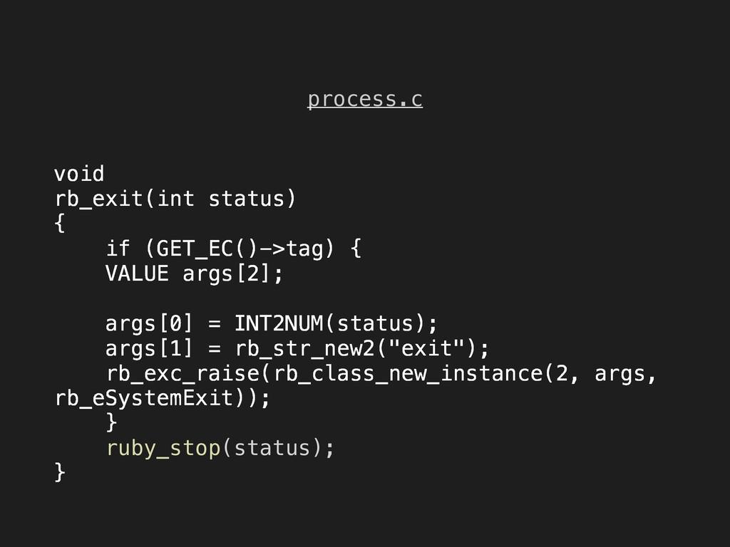 process.c void rb_exit(int status) { if (GET_EC...