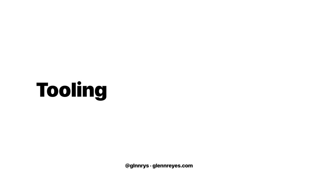 @glnnrys · glennreyes.com Tooling