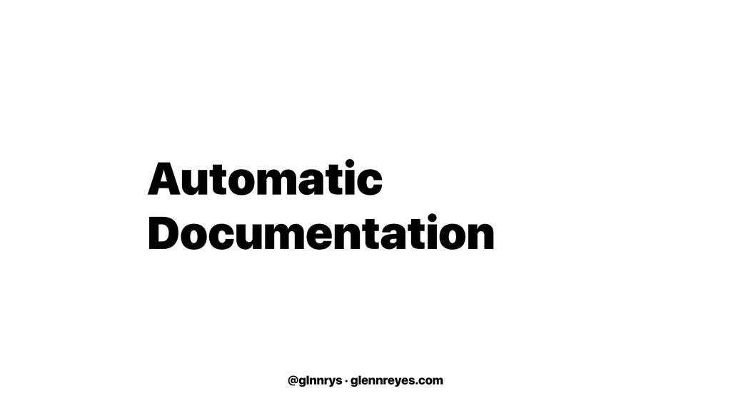 @glnnrys · glennreyes.com Automatic Documentati...