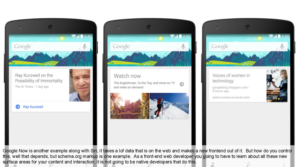 Google Now is another example along with Siri, ...