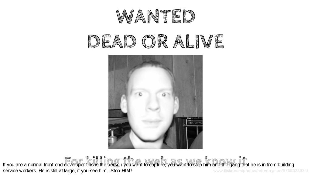 WANTED DEAD OR ALIVE For killing the web as we ...