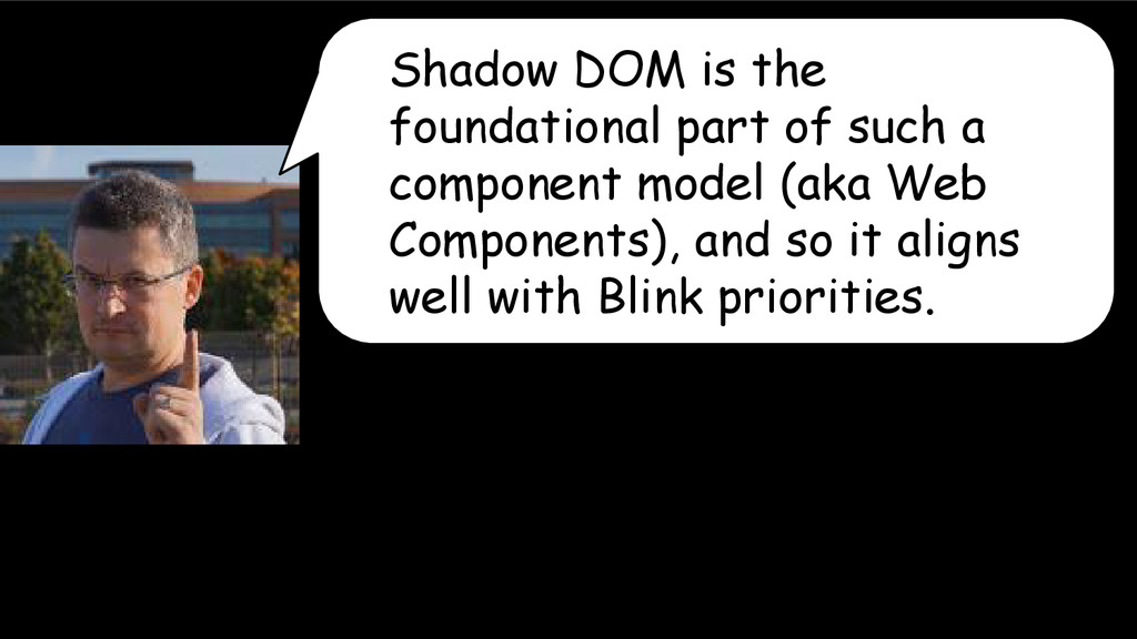 Shadow DOM is the foundational part of such a c...