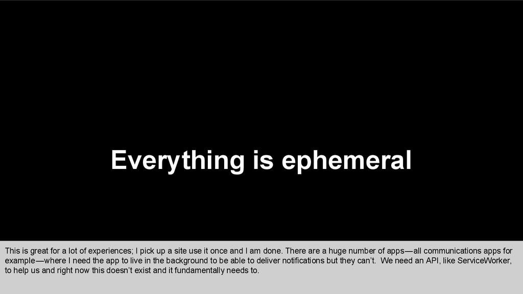 Everything is ephemeral This is great for a lot...