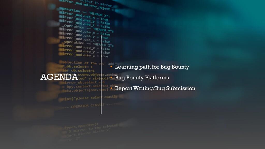 AGENDA • Learning path for Bug Bounty • Bug Bou...